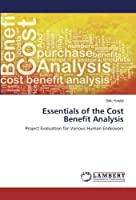 Essentials of the Cost Benefit Analysis: Project Evaluation for Various Human Endeavors
