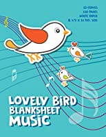 Lovely Bird Blank Sheet Music Notebook: Staff Manuscript Paper Notebook For Kids , 8.5 x 11 inch , 110 pages of 5 lines 12 staves