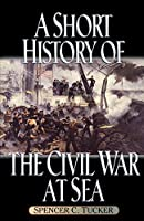 A Short History of the Civil War at Sea (American Crisis Series)