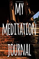 My Meditation Journal: 122 pages to record your meditations - ideal way to reflect and ideal gift for anyone who enjoys meditation!