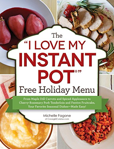"The ""I Love My Instant Pot"" Free Holiday Menu: From Maple Dill Carrots and Spiced Applesauce to Cherry-Rosemary Pork Tenderloin and Festive Fruitcake, ... Easy! (""I Love My"" Series) (English Edition)"