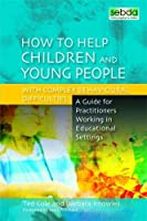 How to Help Children and Young People With Complex Behavioural Difficulties: A Guide for Practitioners Working in Educational Settings