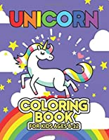 Unicorn Coloring Book for Kids Ages 8-12: Unicorns Coloring Books Will Be Interesting for Boys Girls Toddlers