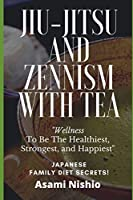Jiu-Jitsu And Zennism With Tea: Wellness To Be The Healthiest, Strongest, and Happiest