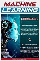 Mасhinе Lеаrning   2 BOOKS IN 1:: Mаѕtеr fоr Bеginnеr'ѕ, Everything Yоu Shоuld Knоw About Mасhinе Lеаrning.... amd Complete Beginner's Guidе to Learn Mасhinе Learning Fоr Bеginnеrѕ...