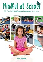 Mindful at School: 52 Playful Mindfulness Exercises with Kids
