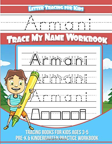 Armani Letter Tracing for Kids Trace my Name Workbook: Tracing Books for Kids ages 3 - 5 Pre-K & Kindergarten Practice Workbook Name Tracing Workbook
