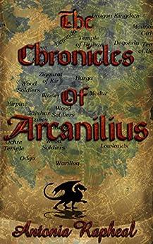 The Chronicles Of Arcanilius: The Origin Stories by [Rapheal, Antonia]