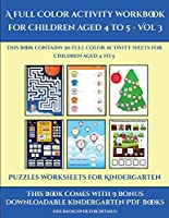 Puzzles Worksheets for Kindergarten (A full color activity workbook for children aged 4 to 5 - Vol 3): This book contains 30 full color activity sheets for children aged 4 to 5