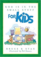 God Is in the Small Stuff for Kids (Bickel, Bruce and Jantz, Stan)