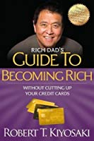 """Rich Dad's Guide to Becoming Rich Without Cutting Up Your Credit Cards: Turn """"Bad Debt"""" into """"Good Debt"""" by Robert T. Kiyosaki(2012-01-10)"""