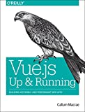 Vue: Up & Running: Building Accessible and Performant Web Apps