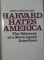 Harvard Hates America: The Odyssey of a Born-Again American