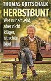 Herbstbunt: Wer nur alt wird, aber nicht klüger, ist schön blöd (German Edition) 画像