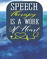 Speech Therapy Is A Work of Heart: Blank Lined Journal, Notebook, Nurse Journal, Organizer, Practitioner Gift, Nurse Graduation Gift (Health Care Notebooks & Gifts)