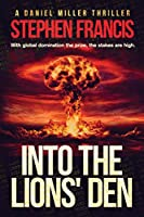 Into The Lions' Den: With global domination the prize, the stakes are high (A Daniel Miller Thriller)