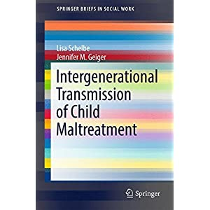 Intergenerational Transmission of Child Maltreatment (SpringerBriefs in Social Work)