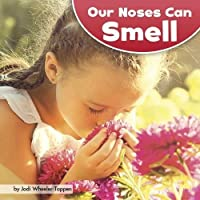 Our Noses Can Smell (Little Pebble: Our Amazing Senses)