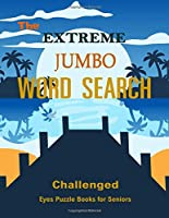 The Extreme Jumbo Word Search Challenged Eyes Puzzle Books for Seniors: Puzzles Word Search Large-Print for Adults & Seniors