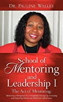 The Act of Mentoring (School of Mentoring and Leadership)