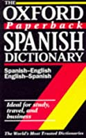 The Oxford Paperback Spanish Dictionary: Spanish-English, English-Spanish - Espanol-Ingles, Ingles-Espanol (Oxford reference)