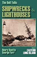 The Bell Tolls: Shipwrecks & Lighthouses: Eastern Long Island Volume 2