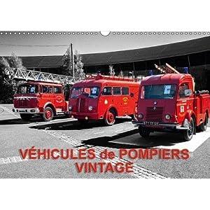 Vehicules De Pompiers Vintage 2018: Exposition D'anciens Vehicules De Pompiers (Calvendo Mobilite)
