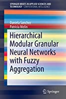 Hierarchical Modular Granular Neural Networks with Fuzzy Aggregation (SpringerBriefs in Applied Sciences and Technology)