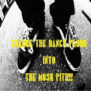 Change The Dance Floor Into The Moshpit!!!!