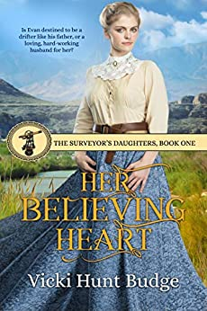 Her Believing Heart (The Surveyor's Daughters Book 1) by [Budge, Vicki Hunt]