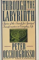 Through the Labyrinth: Stories of the Search for Spiritual Transformation