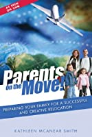 Parents on the Move!: Preparing Your Family for a Successful and Creative Relocation