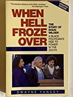 When Hell Froze over: The Story of Doug Wilder : A Black Politician's Rise to Power in the South