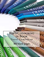 Kid's Colouring in Book: Travel Companion to Keep Them Busy