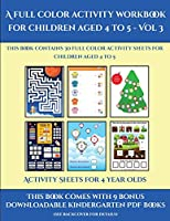 Activity Sheets for 4 Year Olds (A full color activity workbook for children aged 4 to 5 - Vol 3): This book contains 30 full color activity sheets for children aged 4 to 5