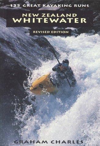 New Zealand Whitewater: 125 Great Kayaking Runs