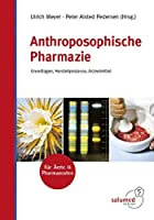 Anthroposophische Pharmazie: Grundlagen, Herstellprozesse, Arzneimittel