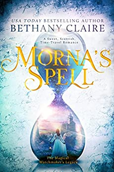 Morna's Spell: A Sweet, Scottish Time-Travel Romance (The Magical Matchmaker's Legacy Book 1) by [Claire, Bethany]