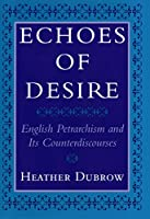 Echoes of Desire: English Petrarchism and Its Counterdiscourses