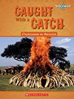 Caught with a Catch: Poaching in Africa (Shockwave: Social Studies)
