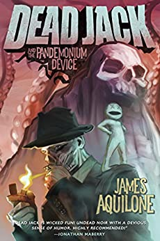 Dead Jack and the Pandemonium Device by [Aquilone, James]