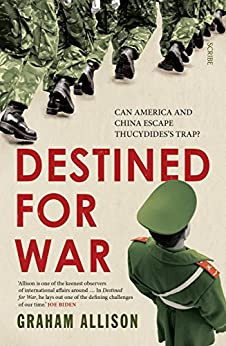 Destined for War: can America and China escape Thucydides's Trap? by [Allison, Graham]