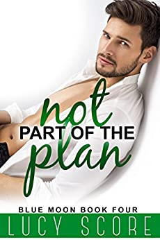 Not Part of the Plan: A Small Town Love Story (Blue Moon Book 4) by [Score, Lucy]