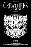 Creatures of Legend Journal - Harpie: 100 Pages on White Paper for Journaling, Sketching, and Seeking the Truth in the Shadows (Creatures of Legend Journals)