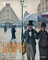 Gustave Caillebotte: Maler und Maezen des Impressionismus