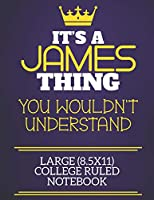 It's A James Thing You Wouldn't Understand Large (8.5x11) College Ruled Notebook: Show you care with our personalised family member books, a perfect way to show off your surname! Unisex books are ideal for all the family to enjoy.