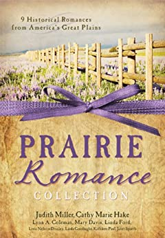 The Prairie Romance Collection: 9 Historical Romances from America's Great Plains by [Coleman, Lynn A., Davis, Mary, Dooley, Lena Nelson, Ford, Linda, Goodnight, Linda, Hake, Cathy Marie, Miller, Judith Mccoy, Paul, Donita Kathleen, Spaeth, Janet]