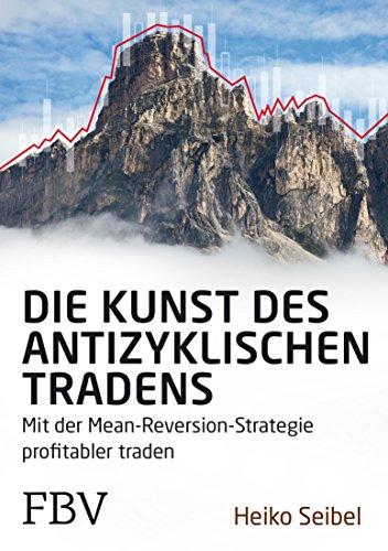 Die Kunst des antizyklischen Tradens: Mit der Mean-Reversion-Strategien profitabel traden (German Edition)