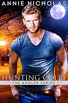 Shifter Romance: Hunting Colby: Book 2.5 of Angler (The Angler) by [Nicholas, Annie]