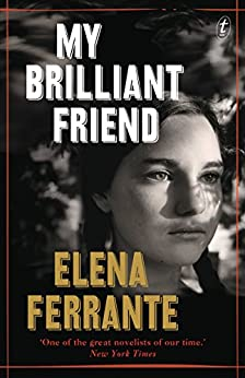 My Brilliant Friend: The Neapolitan Novels, Book One by [Ferrante, Elena]